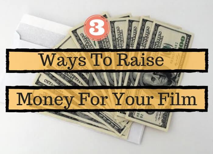 3 Ways To Raise Money For Your Film