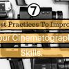 Seven Best Practices To Improve Your Cinematography Skills