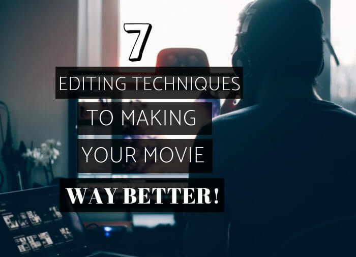 7 Editing Techniques To Making Your Movie Way Better! Text block. Man editing. Editing desk.