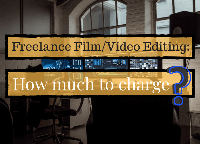 Freelance Film/Video Editing: How Much To Charge